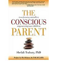 """The Conscious Parent: Transforming Ourselves, Empowering Our Children"""