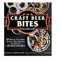 The Craft Beer Bites Cookbook: 100 Recipes for Sliders, Skewers, Mini Desserts and More