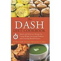 The DASH Diet Cookbook: Quick & Delicious Recipes for Losing Weight, Preventing Diabetes & Lowering Blood Pressure