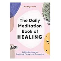 The Daily Meditation Book of Healing: 365 Reflections for Positivity, Peace and Prosperity