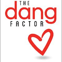 """The Dang Factor"""