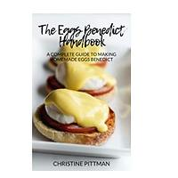 The Eggs Benedict Handbook: A Complete Guide to Making Homemade Eggs Benedict