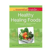 """The Essential Guide to Healthy Healing Foods"""