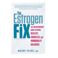 The Estrogen Fix: The Breakthrough Guide to Being Healthy, Energized & Hormonally Balanced