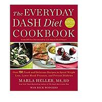 The Everyday DASH Diet Cookbook: Over 150 Fresh and Delicious Recipes to Speed Weight Loss, Lower Blood Pressure and Prevent Diabetes