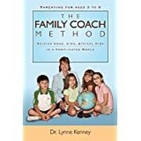 The Family Coach Method: Raising Good, Kind, Ethical Kids 3 to 8