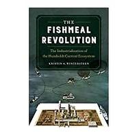 The Fishmeal Revolution: The Industrialization of the Humboldt Current Ecosystem by Kristin A. Wintersteen (May 25, 2021)