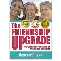 The Friendship Upgrade: Trade Clickable Connections for Friendships That Matter