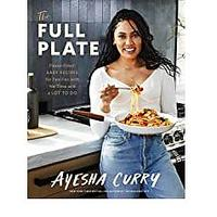 The Full Plate: Flavor-Filled, Easy Recipes for Families With No Time and a Lot to Do by Ayesha Curry