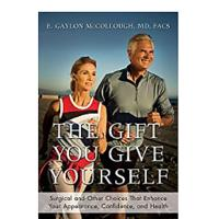 The Gift You Give Yourself: Surgical and Other Choices That Enhance Your Appearance, Confidence and Health