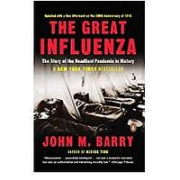 The Great Influenza: The Story of the Deadliest Pandemic in History by John Barry