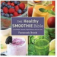 The Healthy Smoothie Bible: Lose Weight, Detoxify, Fight Disease and Live Long (Bestseller)
