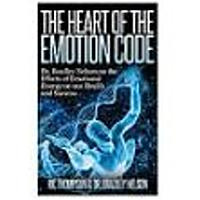 The Heart of the Emotion Code: Dr. Bradley Nelson on the Effects of Emotional Energy on our Health and Success (Kindle)