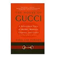The House of Gucci: A Sensational Story of Murder, Madness, Glamour and Greed by Sara G Forden