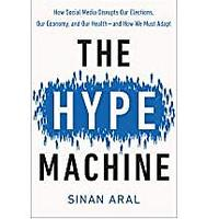 The Hype Machine: How Social Media Disrupts Our Elections, Our Economy and Our Health and How We Must Adapt