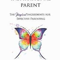 """The Inspirational Parent: The Magical Ingredients for Effective Parenting"""