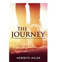 The Journey: A Roadmap for Self-healing After Narcissistic Abuse by Meredith Miller