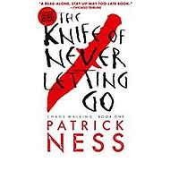 The Knife of Never Letting Go: Chaos Walking by Patrick Ness