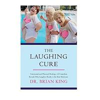 The Laughing Cure: Emotional and Physical Healing?A Comedian Reveals Why Laughter Really Is the Best Medicine