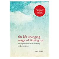 """The Life-Changing Magic of Tidying Up: The Japanese Art of Decluttering and Organizing"""