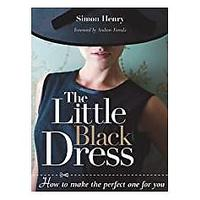 The Little Black Dress: How to Make the Perfect One for You by Simon Henry