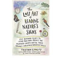 The Lost Art of Reading Nature's Signs: Use Outdoor Clues to Find Your Way, Predict the Weather, Locate Water, Track Animals - and Other Forgotten Skills