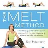 The MELT Method: A Breakthrough Self-Treatment System to Eliminate Chronic Pain, Erase the Signs of Aging & Feel Fantastic in Just 10 Minutes a Day!