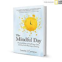 """The Mindful Day: Practical Ways to Find Focus, Calm & Joy From Morning to Evening"""