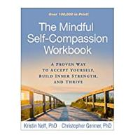 The Mindful Self-Compassion Workbook: A Proven Way to Accept Yourself, Build Inner Strength and Thrive