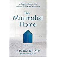 """The Minimalist Home: A Room-by-Room Guide to a Decluttered, Refocused Life"""