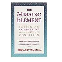 The Missing Element: Inspiring Compassion for the Human Condition by Debra Silverman