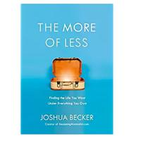 """The More of Less: Finding the Life You Want Under Everything You Own"""
