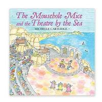 The Mousehole Mice and the Theatre By the Sea by Michelle Cartlidge