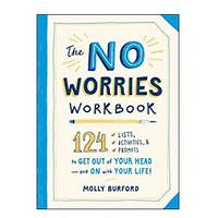 The No Worries Workbook: 124 Lists, Activities and Prompts to Get Out of Your Head and On With Your Life!