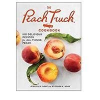 The Peach Truck Cookbook: 100 Delicious Recipes for All Things Peach
