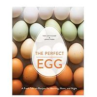 The Perfect Egg: A Fresh Take on Recipes for Morning, Noon and Night