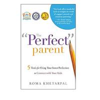 The ''Perfect'' Parent: 5 Tools for Using Your Inner Perfection to Connect With Your Kids