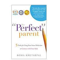 "The ""Perfect"" Parent: 5 Tools for Using Your Inner Perfection to Connect With Your Kids by Roma Khetarpal"