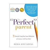 """The """"Perfect"""" Parent: 5 Tools for Using Your Inner Perfection to Connect With Your Kids by Roma Khetarpal"""