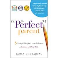 The ''Perfect'' Parent: 5 Tools for Using Your Inner Perfection to Connect With Your Kid