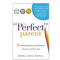 "The ""Perfect'' Parent: 5 Tools for Using Your Inner Perfection to Connect With Your Kids"