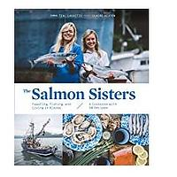 The Salmon Sisters: Feasting, Fishing and Living in Alaska