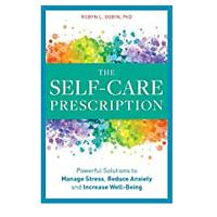 The Self Care Prescription: Powerful Solutions to Manage Stress, Reduce Anxiety & Increase Well-being