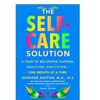 The Self-Care Solution: A Year of Becoming Happier, Healthier and Fitter - One Month at a Time