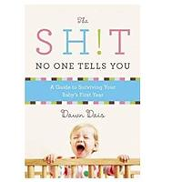 The Sh!t No One Tells You: A Guide to Surviving Your Baby's First Year