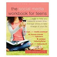 The Social Media Workbook for Teens: Skills to Help You Balance Screen Time, Manage Stress and Take Charge of Your Life