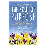 The Soul of Purpose: A Step-By-Step Approach to Create a Purpose-Driven, Healthy Life by Jaya Jaya Myra
