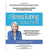 The Stress Eating Solution: A Proven, Neuroscience Method for Ending Overeating