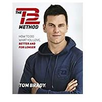The TB12 Method: How to Do What You Love, Better and for Longer by Tom Brady