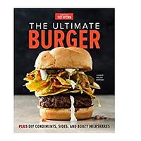 The Ultimate Burger: Plus DIY Condiments, Sides and Boozy Milkshakes